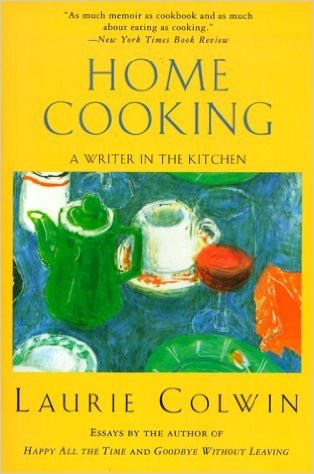 Home Cooking, by Laurie Colwin.